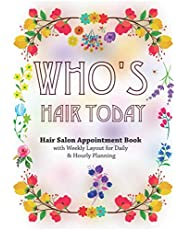 Who's Hair Today: Hair Salon Appointment Book Spa Schedule Reservation Organizer Hairdresser Spa Stylist Floral Beauty Yearly Monthly Weekly Daily Hourly Planner Times Calendar Haircut Makeup Massage Gifts For Nail Bar Care Interval Client Record Mobile