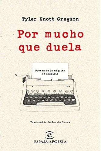 Por mucho que duela: Poemas de la máquina de escribir (Spanish Edition) by
