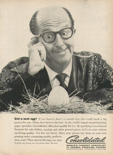 - Phil Silvers Got a nest egg? for Consolidated printing papers ad 1960