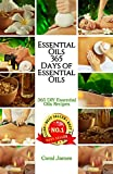 Essential Oils Guide Book Essential Oils: 365 Days of Essential Oils (Essential Oils Recipes Guide Books For Beginners,Essential Oils for Weight Loss, Aromatherapy).: Essential Oils: 365 Days of Essential Oil Recipes