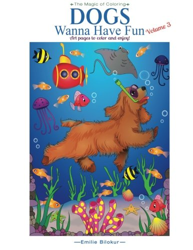Read Online Dogs Wanna Have Fun Volume 3: Art Pages to Color and Enjoy! Adult Coloring Book (The Magic of Coloring) ebook