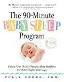 The 90-Minute Baby Sleep Program: Follow Your Child's Natural Sleep Rhythms for Better Nights and Naps