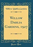 Amazon / Forgotten Books: Willow Dahlia Gardens, 1927 Classic Reprint (Willow Dahlia Gardens)