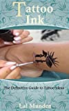 Tattoo Ink: The Definitive Guide to Tattoo Ideas