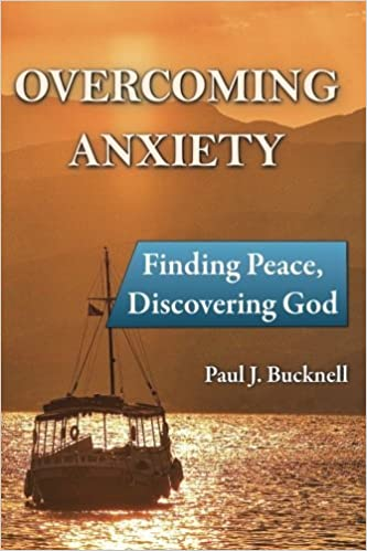 Overcoming Anxiety: Finding Peace, Discovering God by Paul J ...