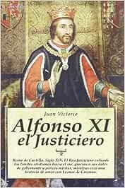 Alfonso XI el Justiciero: Reino de Castilla.Siglo XIV. El