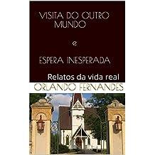VISITA DO OUTRO MUNDO e ESPERA INESPERADA: Relatos da vida real (Portuguese Edition)