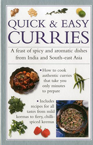 Quick & Easy Curries: A Feast Of Spicy And Aromatic Dishes From India And South-East Asia