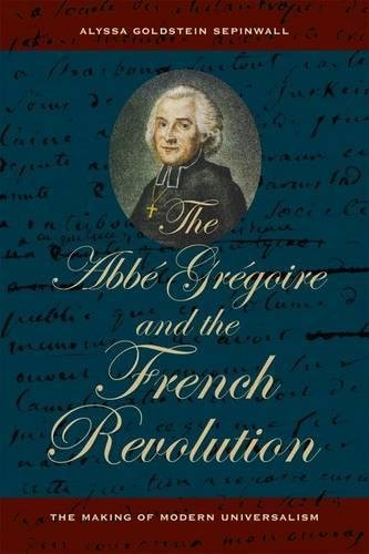 The Abbé Grégoire and the French Revolution: The Making of Modern Universalism