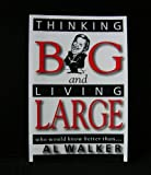 Thinking Big and Living Large : Little Living Is for the Small Minded, Walker, Al, 1591963753
