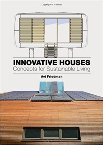 Innovative Houses: Concepts for Sustainable Living by Avi Friedman (14-Oct-2013)