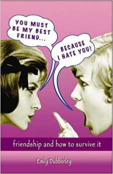 Book You Must Be My Best Friend... Because I Hate You!: Friendship and How to Survive It
