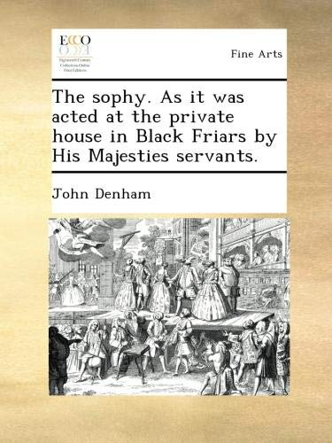 The sophy. As it was acted at the private house in Black Friars by His Majesties servants. pdf
