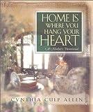 Home Is Where You Hang Your Heart, Cynthia Culp Allen, 1581822855