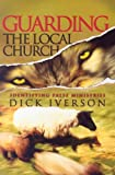Guarding the Local Church, Dick Iverson, 159383022X