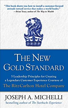 The New Gold Standard: 5 Leadership Principles for Creating a Legendary Customer Experience Courtesy of the Ritz-Carlton Hotel Company (Business Books) by [Michelli, Joseph]