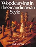 Woodcarving in the Scandinavian Style, Harley Refsal, 0806986336