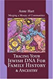 Tracing Your Jewish DNA for Family History and Ancestry, Anne Hart, 0595281273