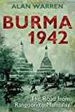 Burma 1942 : The Road from Rangoon to Mandalay, Warren, Alan, 1441152504