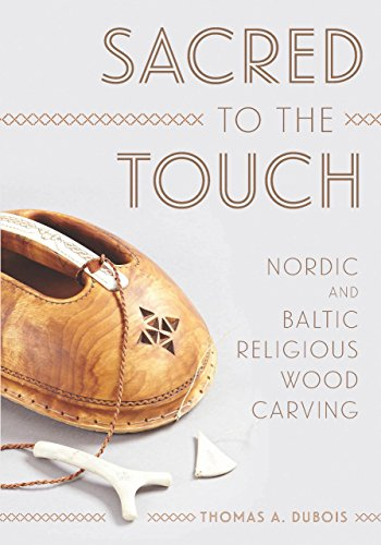 Sacred to the Touch: Nordic and Baltic Religious Wood Carving (New Directions in Scandinavian Studies)