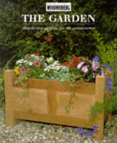 The Garden: Step-by-step Projects for the Woodworker (The