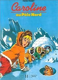 Caroline au pôle Nord par Pierre Probst