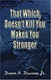 That Which Doesn't Kill You Makes You Stronger, Daner Dawson, 1413734839