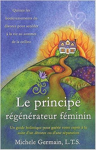 En ligne téléchargement Le principe régénérateur féminin : Un guide holistique pour guérir votre esprit à la suite d'un divorce ou d'une séparation epub, pdf