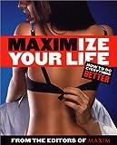Maximize Your Life, editors of Maxim, 0967572371