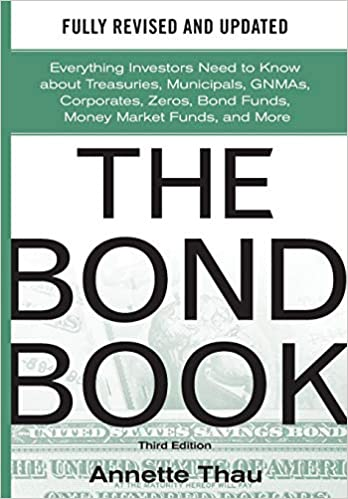 The Bond Book, Third Edition: Everything Investors Need to Know About Treasuries, Municipals, GNMAs, Corporates, Zeros, Bond Funds, Money Market Funds, ...