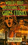 World's Most Mystifying True Ghost Stories, Ron Edwards, 0806996773