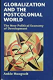 Globalization and the Postcolonial World : The New Political Economy of Development, Hoogvelt, Ankie, 0801856442