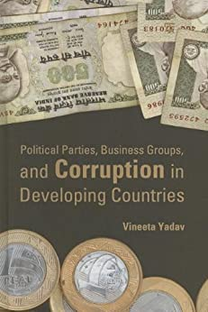 Political Parties, Business Groups, and Corruption in Developing Countries by [Yadav, Vineeta]