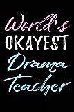 World's Okayest Drama Teacher: Gift To Drama Teacher - 6x9 Journal Notebook