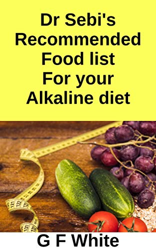 Dr Sebi's Recommended food list for your Alkaline diet