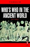 Who's Who in the Ancient World: A Handbook to the Survivors of the Greek and Roman Classics (Reference)