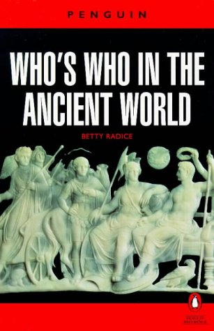 Who's Who in the Ancient World: A Handbook to the Survivors of the Greek and Roman Classics (Reference) by Puffin