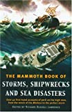 The Mammoth Book of Storms, Shipwrecks and Sea Disasters: Over 40 First-Hand Accounts of Peril on the High Seas, from the Wreck of the Medusa to the Perfect Storm
