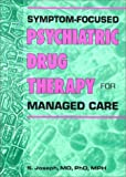 Symptom-Focused Psychiatric Drug Therapy for Managed Care : With 100 Clinical Cases, Joseph, Sonny, 0789001942