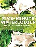 Five-Minute Watercolour: Super-Quick Techniques for Amazing Paintings