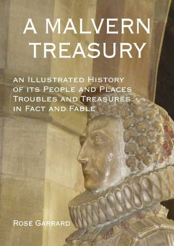 A Malvern Treasury: An Illustrated History of Its People and Places Troubles and Treasures in Fact and Fable pdf