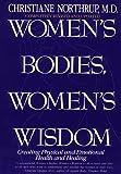 Women's Bodies, Women's Wisdom, Christiane Northrup, 0553110330