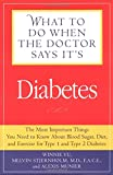 What to Do When the Doctor Says It's Diabetes: The Most important Things You Need to Know About Blood Sugar, Diet, and Exercise for Type I and Type 2 Diabetes