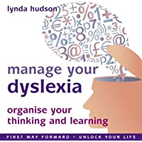 Manage Your Dyslexia: Organise your Thinking and Learning