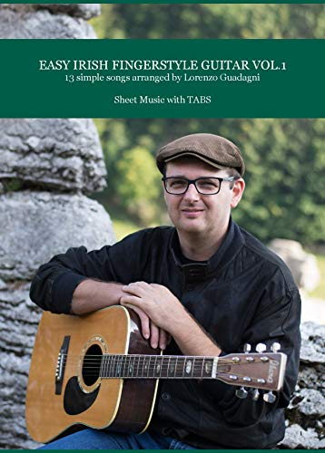 (Easy Irish Fingerstyle Guitar Vol. 1: 13 Simple Songs Arranged by Lorenzo Guadagni - Sheet Music with TABS - Audio sold separately)
