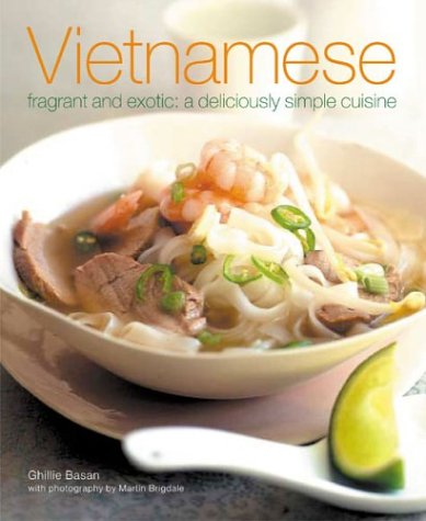 Vietnamese: Fragrant and Exotic: A Deliciously Simple Cuisine by Ghillie Basan