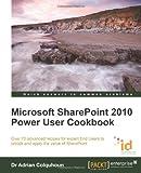 Microsoft SharePoint 2010 Power User Cookbook, Adrian Colquhoun, 1849682887