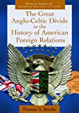 The Great Anglo-Celtic Divide in the History of American Foreign Relations, Thomas A. Breslin, 0313397937