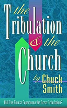 The Great Tribulation & the Church: Will the Church Experience the Great Tribulation? by [Smith, Chuck]