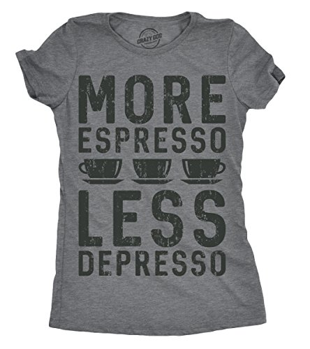 (Crazy Dog T-Shirts Womens More Espresso Less Depresso Tshirt Funny Coffee Morning Tee for Ladies (Dark Heather Grey) - L)